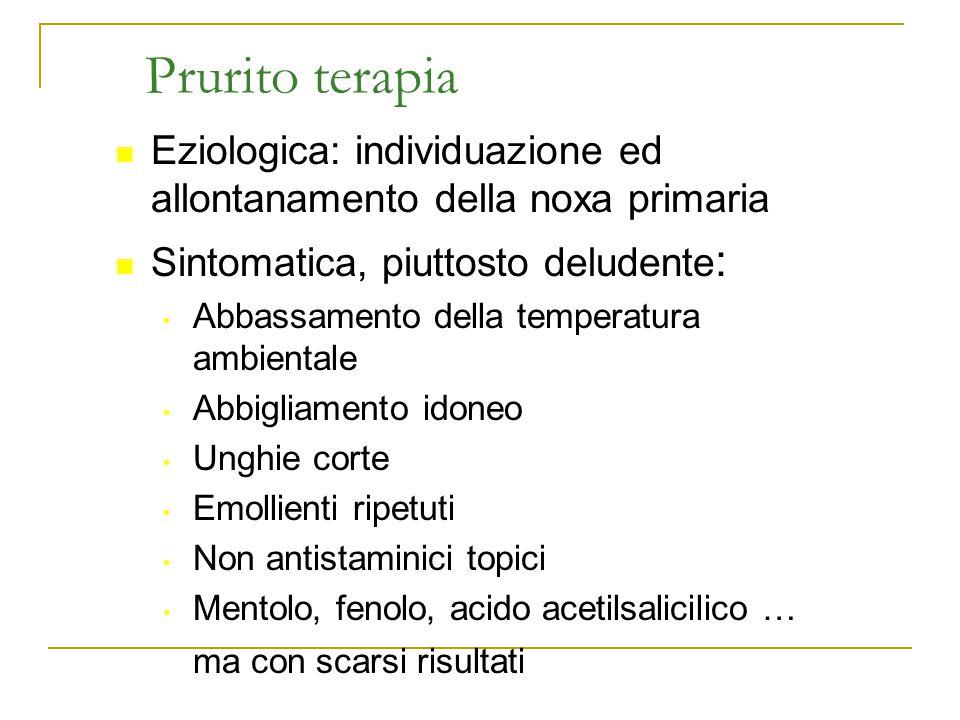 Prurito terapia Eziologica: individuazione ed allontanamento della noxa primaria. Sintomatica, piuttosto deludente: