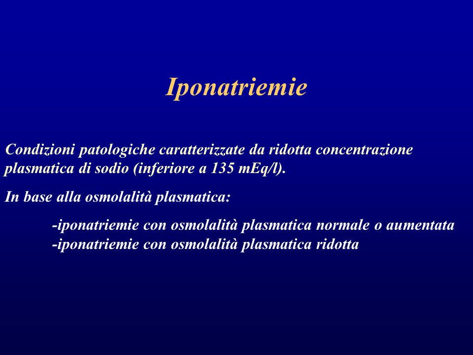 Iponatriemie Condizioni patologiche caratterizzate da ridotta concentrazione plasmatica di sodio (inferiore a 135 mEq/l).