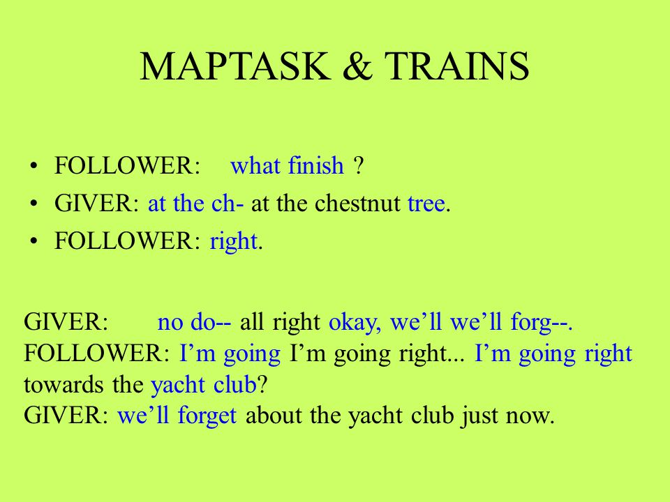 MAPTASK & TRAINS FOLLOWER: what finish