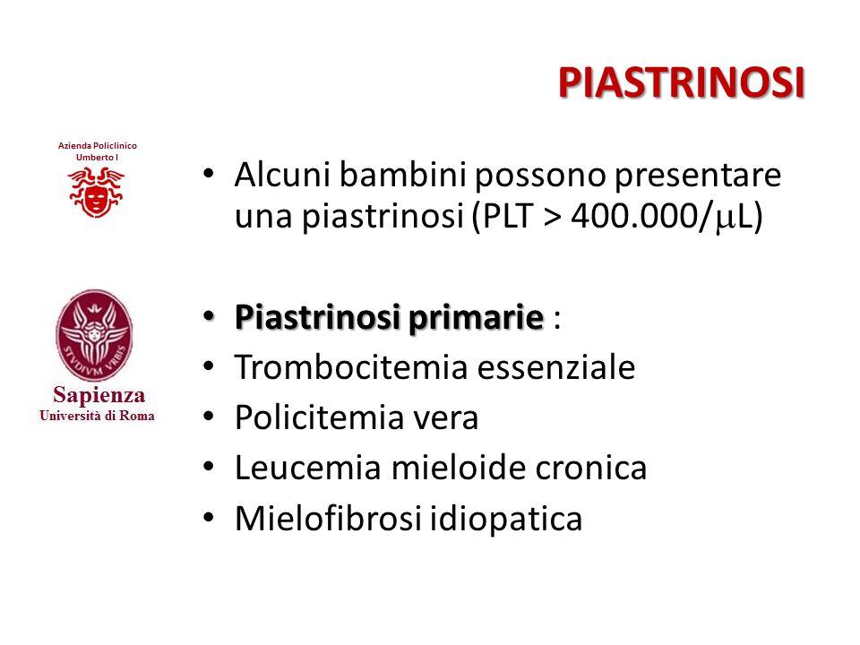 PIASTRINOSI Alcuni bambini possono presentare una piastrinosi (PLT > 400.000/mL) Piastrinosi primarie :