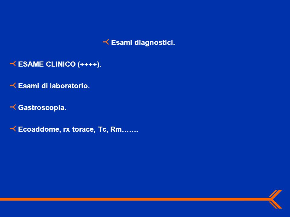 Esami diagnostici. ESAME CLINICO (++++). Esami di laboratorio.