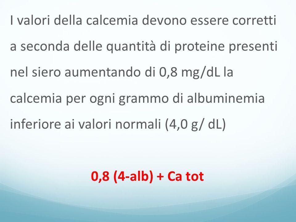 I valori della calcemia devono essere corretti a seconda delle quantità di proteine presenti nel siero aumentando di 0,8 mg/dL la calcemia per ogni grammo di albuminemia inferiore ai valori normali (4,0 g/ dL) 0,8 (4-alb) + Ca tot
