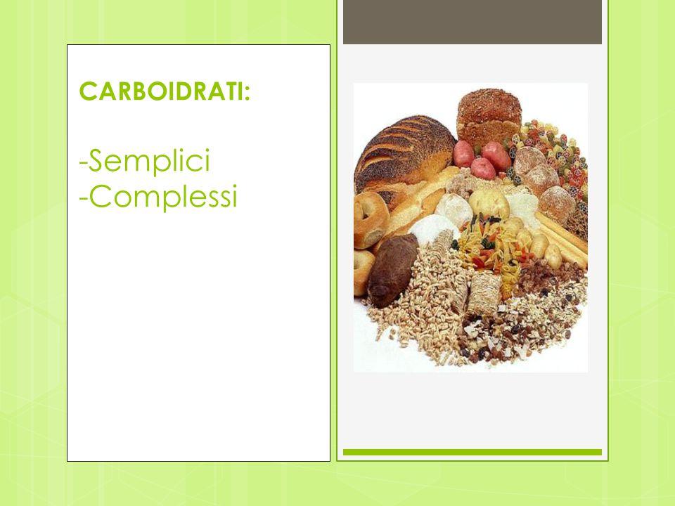CARBOIDRATI: -Semplici -Complessi