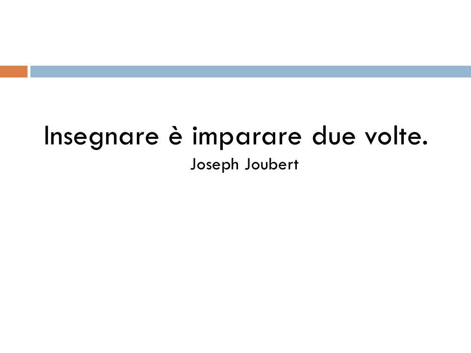 Insegnare è imparare due volte. Joseph Joubert