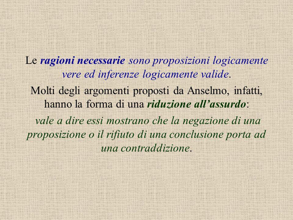Le ragioni necessarie sono proposizioni logicamente vere ed inferenze logicamente valide.