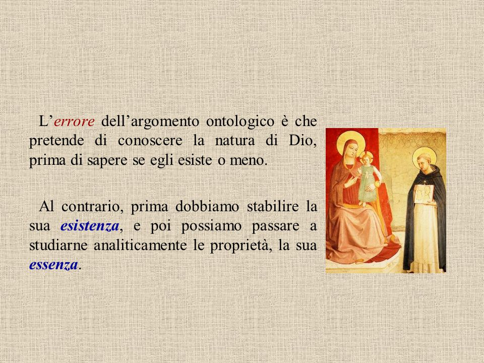 L'errore dell'argomento ontologico è che pretende di conoscere la natura di Dio, prima di sapere se egli esiste o meno.
