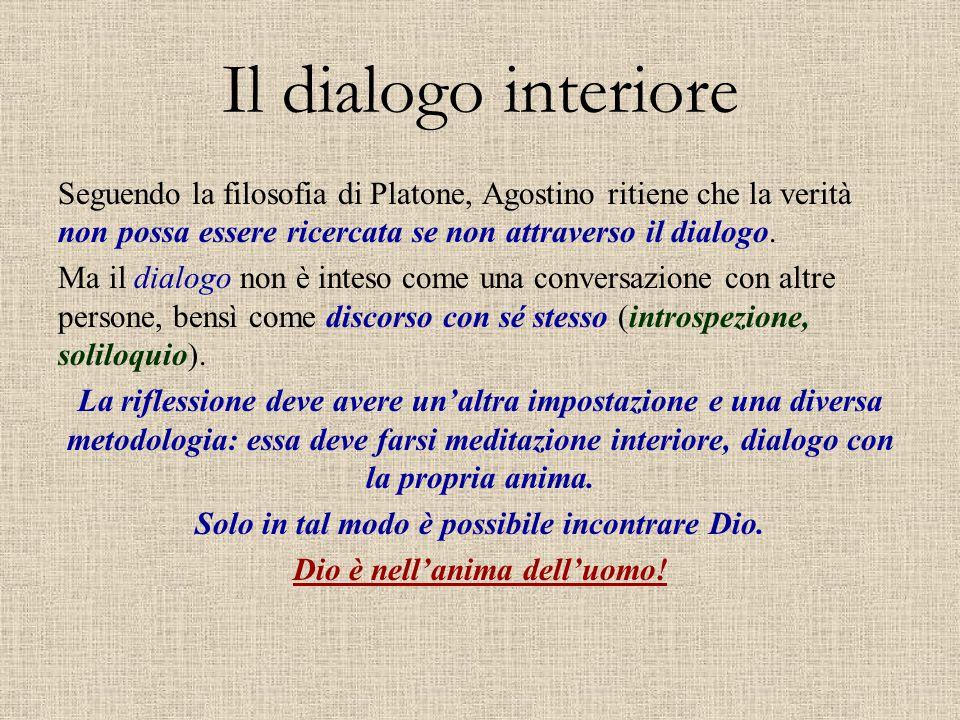Il dialogo interiore Seguendo la filosofia di Platone, Agostino ritiene che la verità non possa essere ricercata se non attraverso il dialogo.