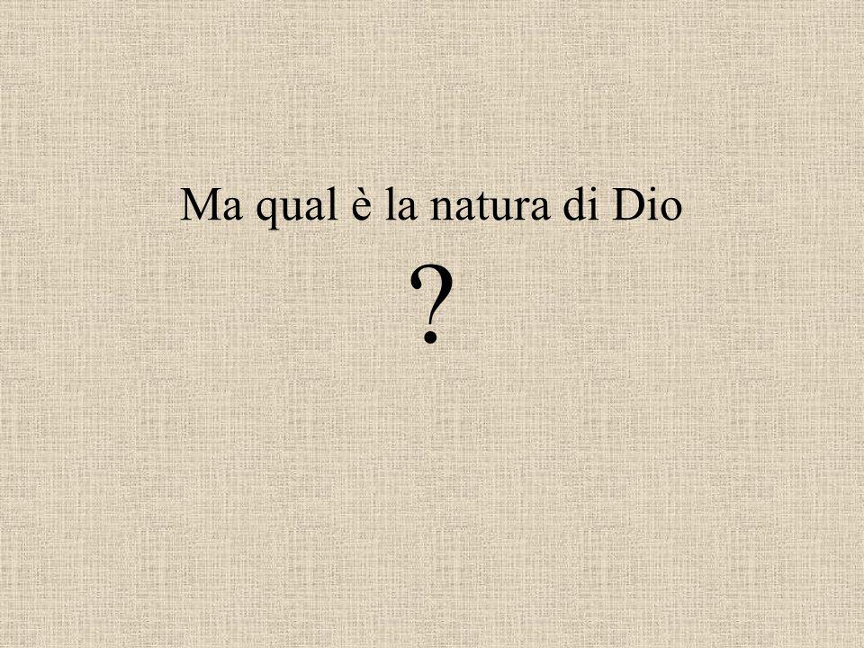 Ma qual è la natura di Dio
