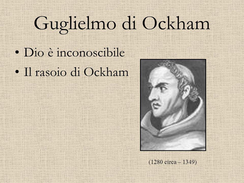 Guglielmo di Ockham Dio è inconoscibile Il rasoio di Ockham