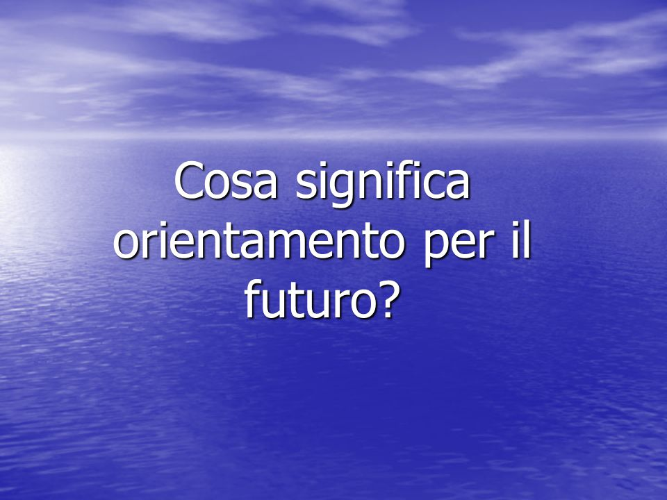 Cosa significa orientamento per il futuro