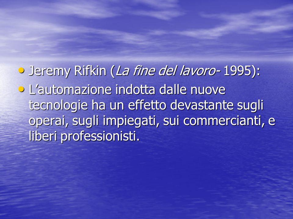 Jeremy Rifkin (La fine del lavoro- 1995):