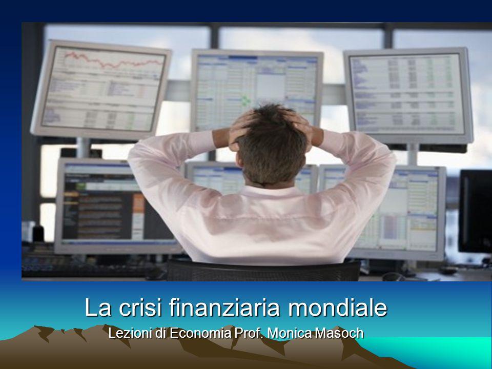 La crisi finanziaria mondiale Lezioni di Economia Prof. Monica Masoch