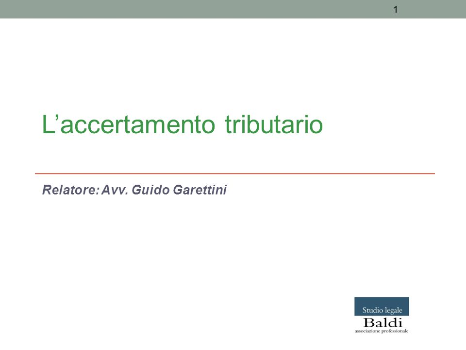 L'accertamento tributario Relatore: Avv. Guido Garettini