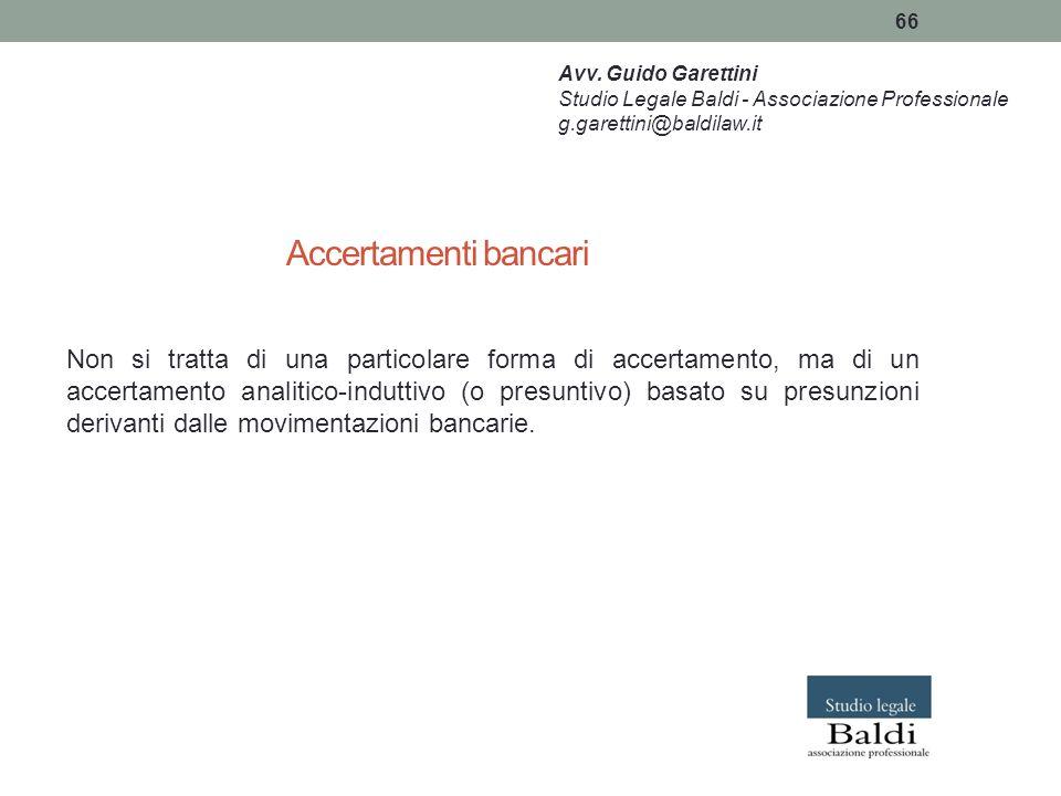 Avv. Guido Garettini Studio Legale Baldi - Associazione Professionale. g.garettini@baldilaw.it. Accertamenti bancari.