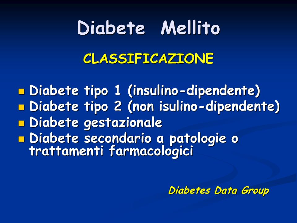 Diabete Mellito CLASSIFICAZIONE Diabete tipo 1 (insulino-dipendente)