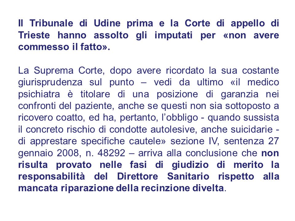 Il Tribunale di Udine prima e la Corte di appello di Trieste hanno assolto gli imputati per «non avere commesso il fatto».