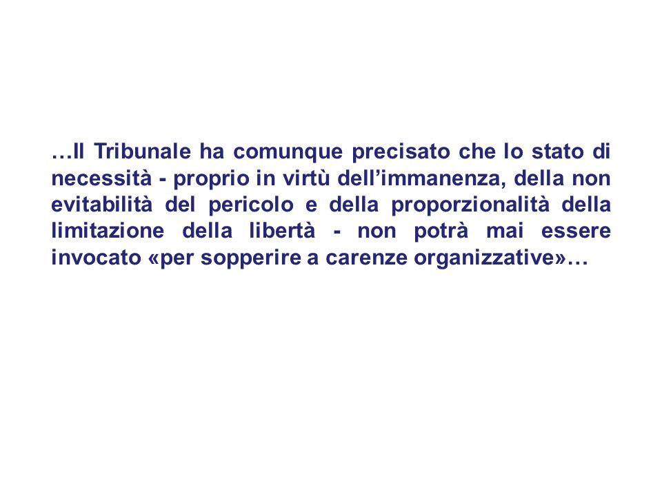 …Il Tribunale ha comunque precisato che lo stato di necessità - proprio in virtù dell'immanenza, della non evitabilità del pericolo e della proporzionalità della limitazione della libertà - non potrà mai essere invocato «per sopperire a carenze organizzative»…