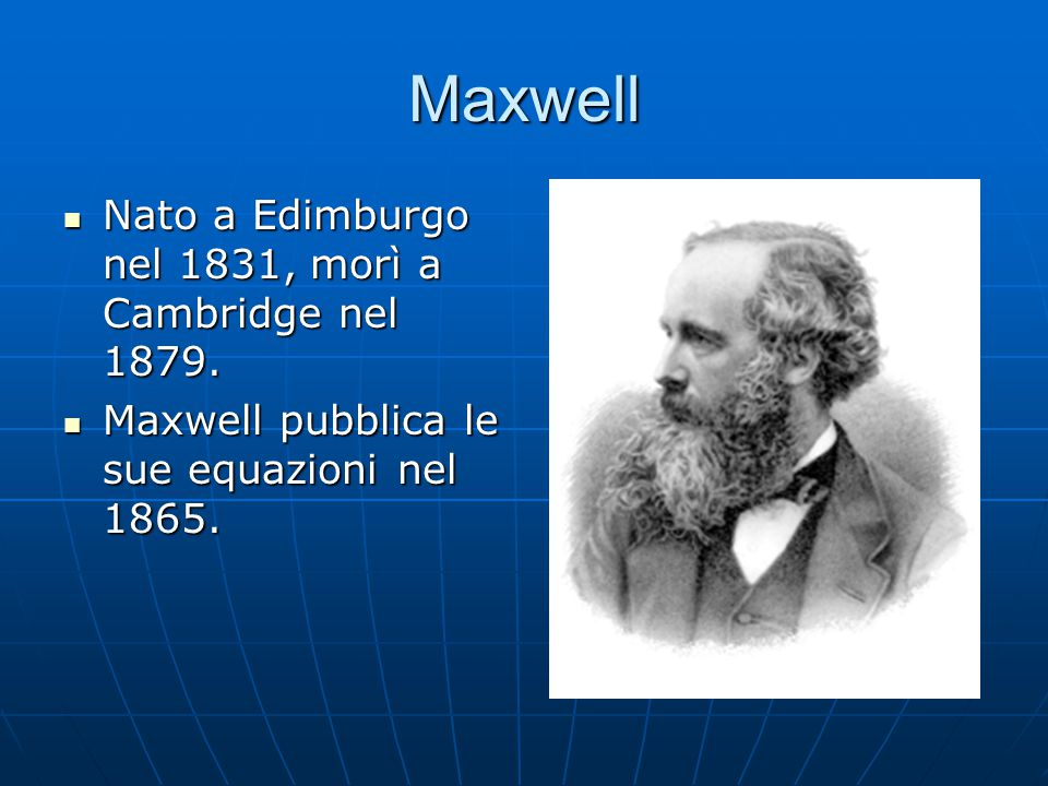 Maxwell Nato a Edimburgo nel 1831, morì a Cambridge nel 1879.