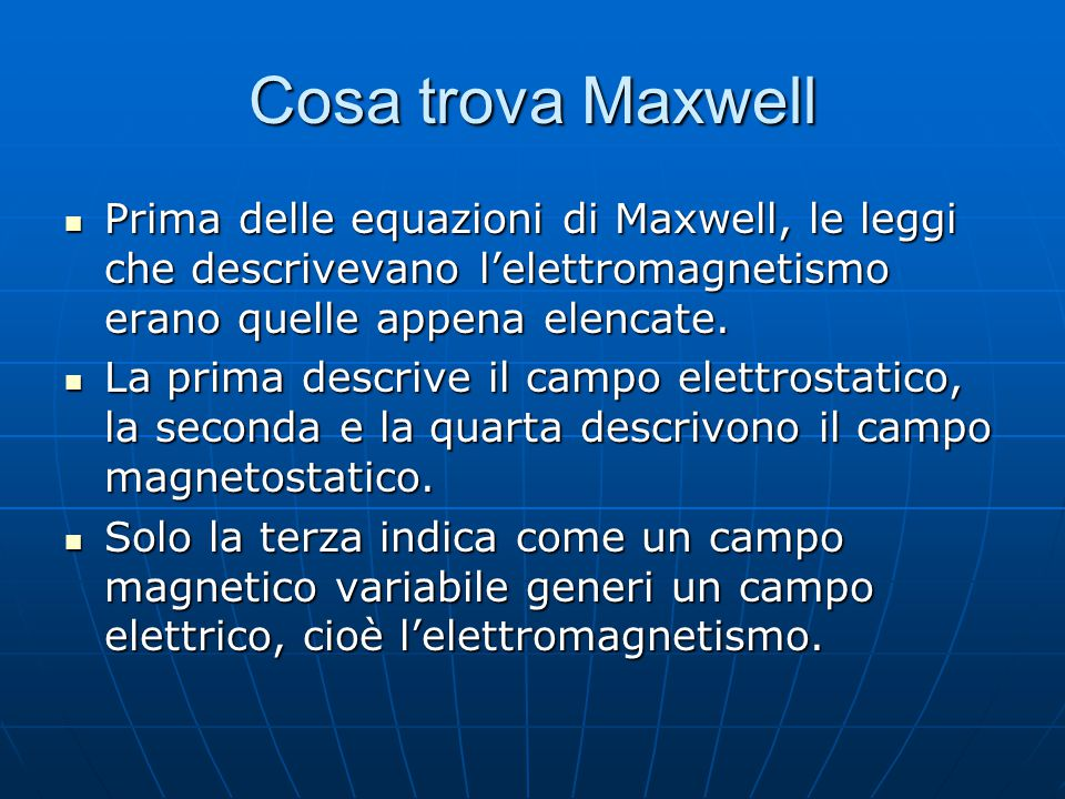 Cosa trova Maxwell Prima delle equazioni di Maxwell, le leggi che descrivevano l'elettromagnetismo erano quelle appena elencate.