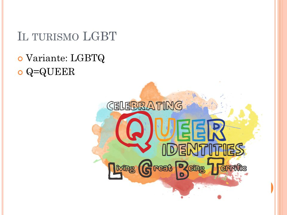 Il turismo LGBT Variante: LGBTQ Q=QUEER