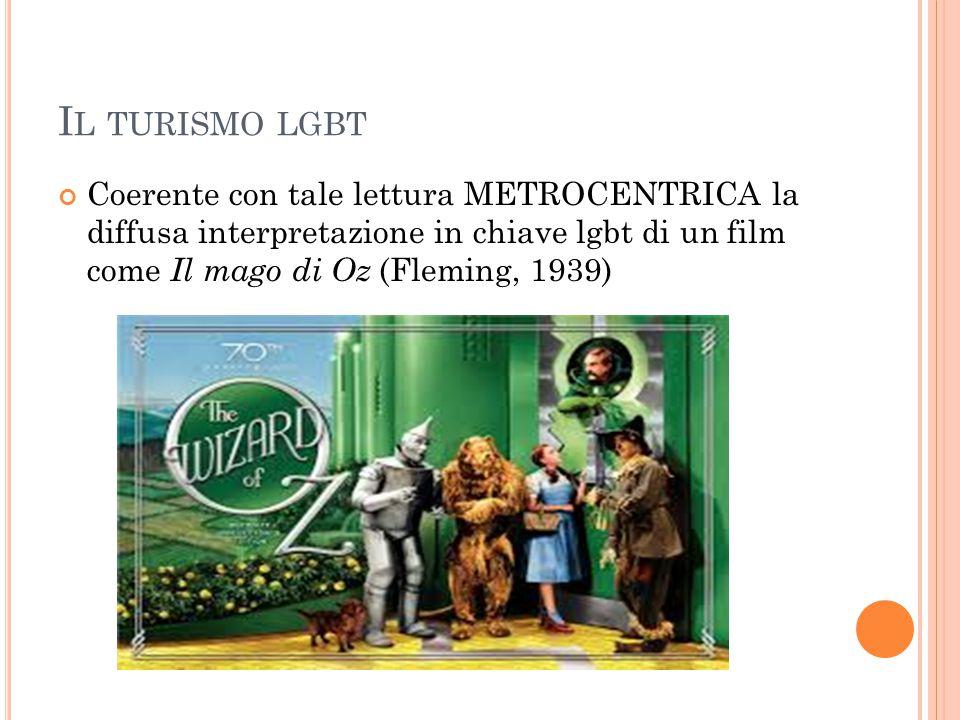 Il turismo lgbt Coerente con tale lettura METROCENTRICA la diffusa interpretazione in chiave lgbt di un film come Il mago di Oz (Fleming, 1939)
