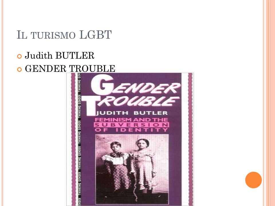 Il turismo LGBT Judith BUTLER GENDER TROUBLE