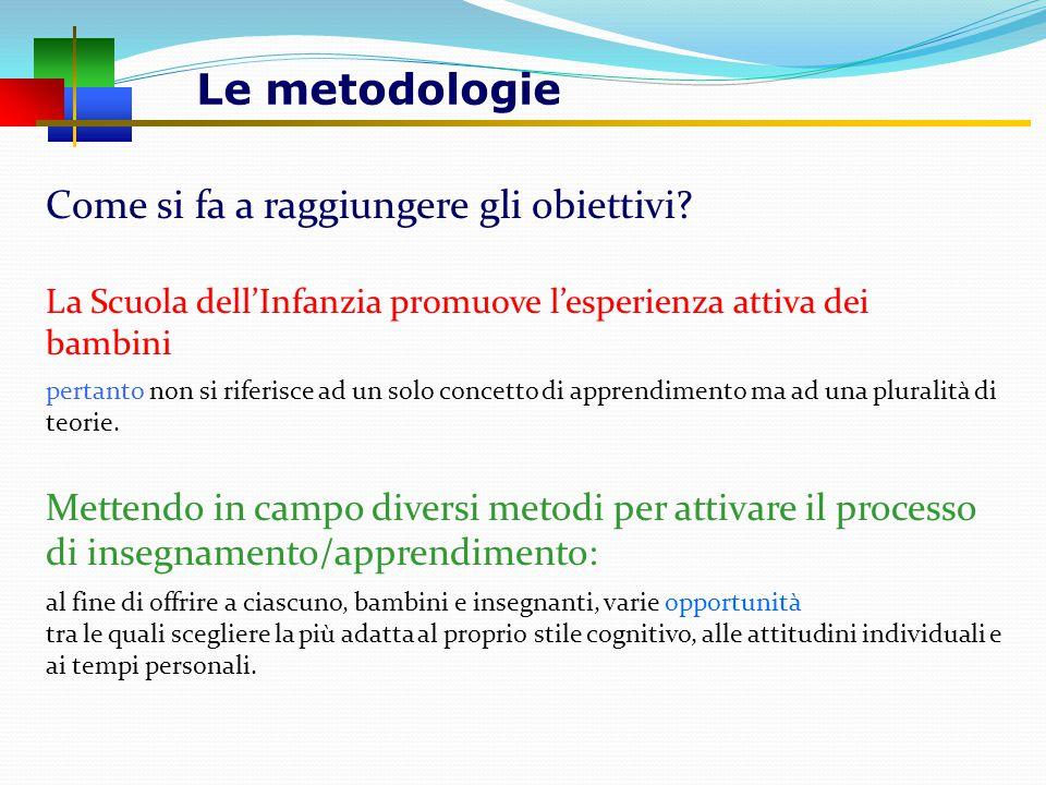 Le metodologie Come si fa a raggiungere gli obiettivi