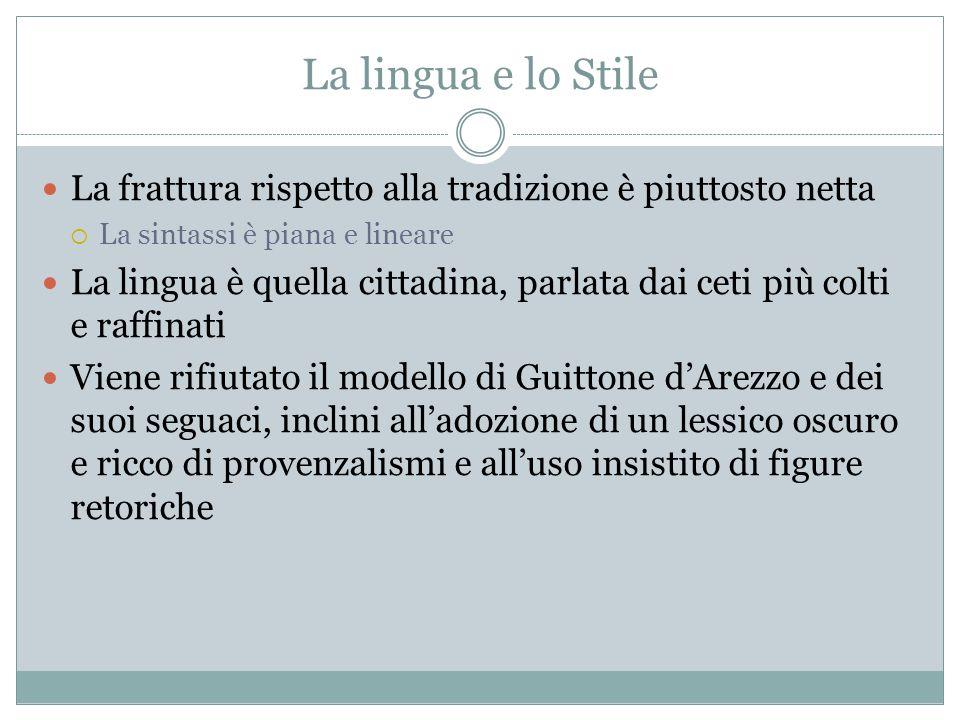 La lingua e lo Stile La frattura rispetto alla tradizione è piuttosto netta. La sintassi è piana e lineare.