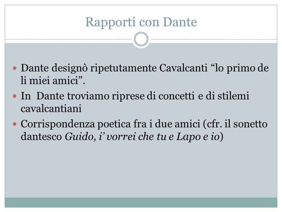 Rapporti con Dante Dante designò ripetutamente Cavalcanti lo primo de li miei amici .