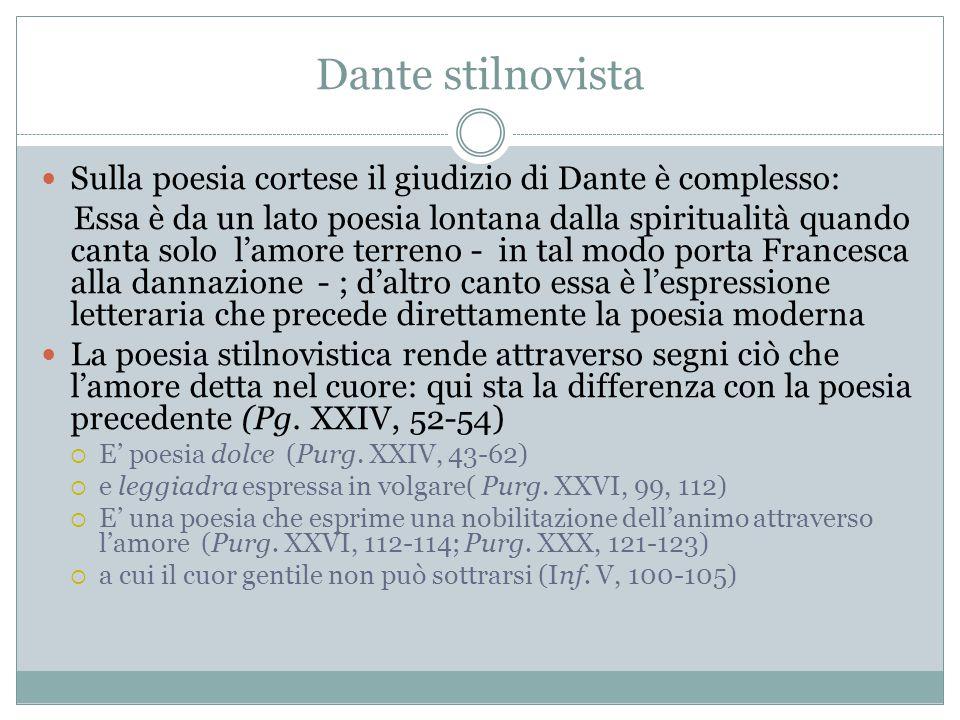 Dante stilnovista Sulla poesia cortese il giudizio di Dante è complesso:
