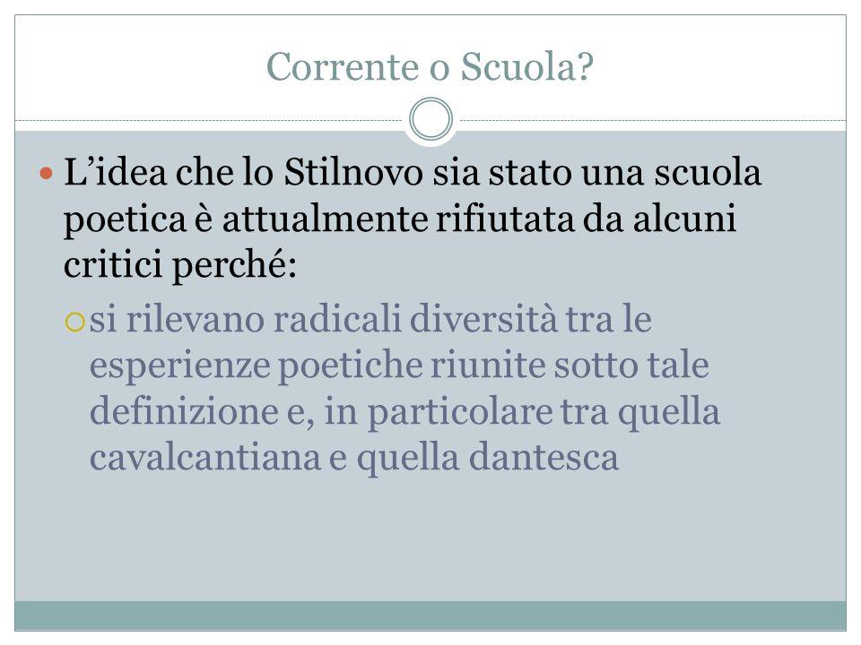 Corrente o Scuola L'idea che lo Stilnovo sia stato una scuola poetica è attualmente rifiutata da alcuni critici perché: