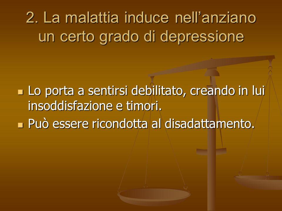 2. La malattia induce nell'anziano un certo grado di depressione