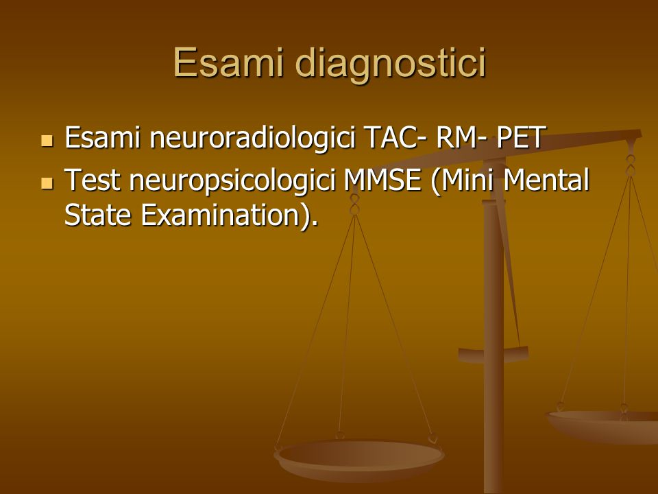 Esami diagnostici Esami neuroradiologici TAC- RM- PET