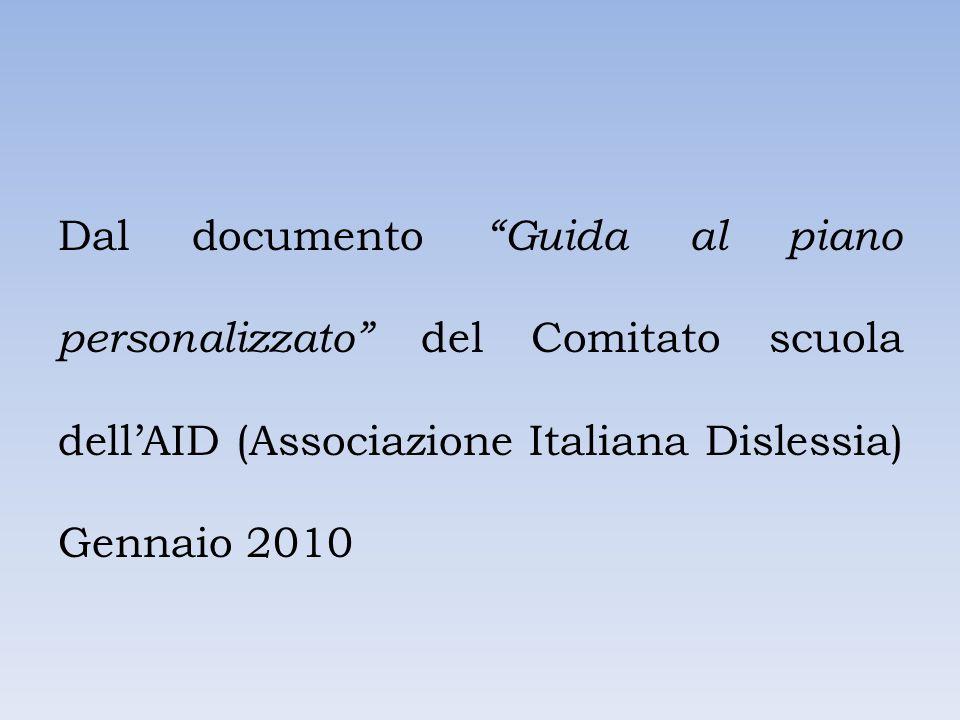 Dal documento Guida al piano personalizzato del Comitato scuola dell'AID (Associazione Italiana Dislessia) Gennaio 2010