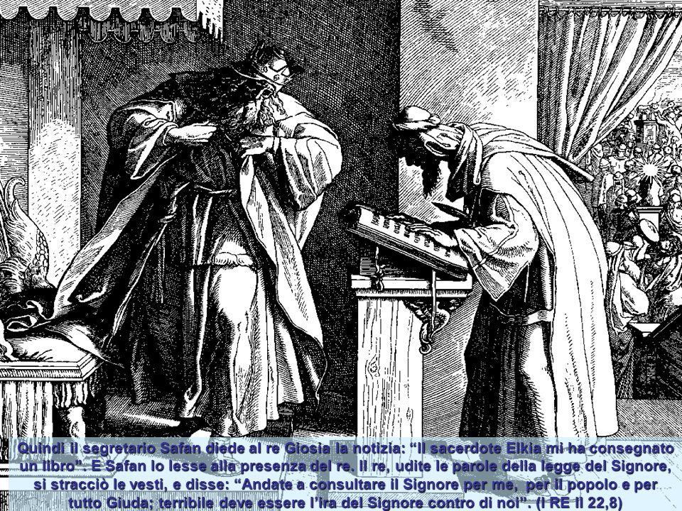 Quindi il segretario Safan diede al re Giosia la notizia: Il sacerdote Elkia mi ha consegnato un libro .