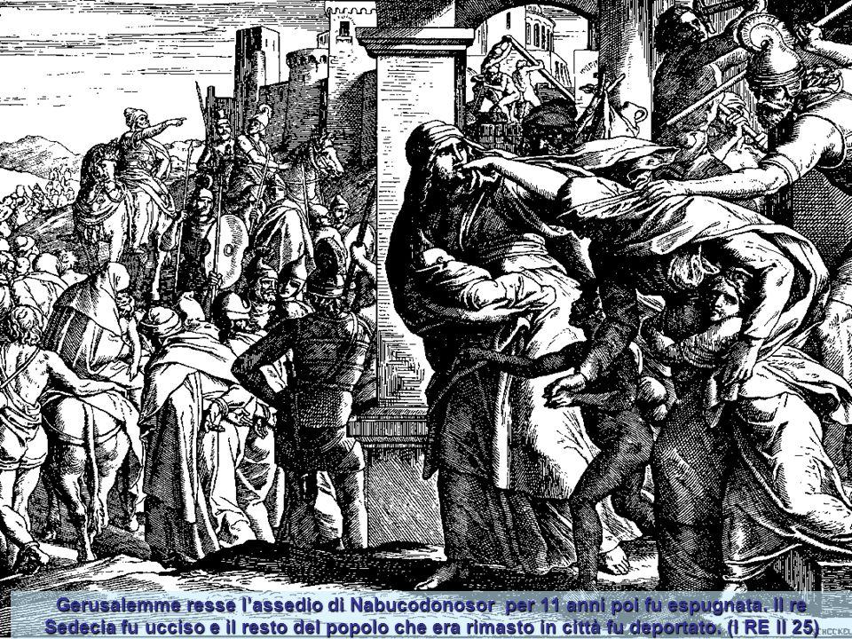 Gerusalemme resse l'assedio di Nabucodonosor per 11 anni poi fu espugnata.