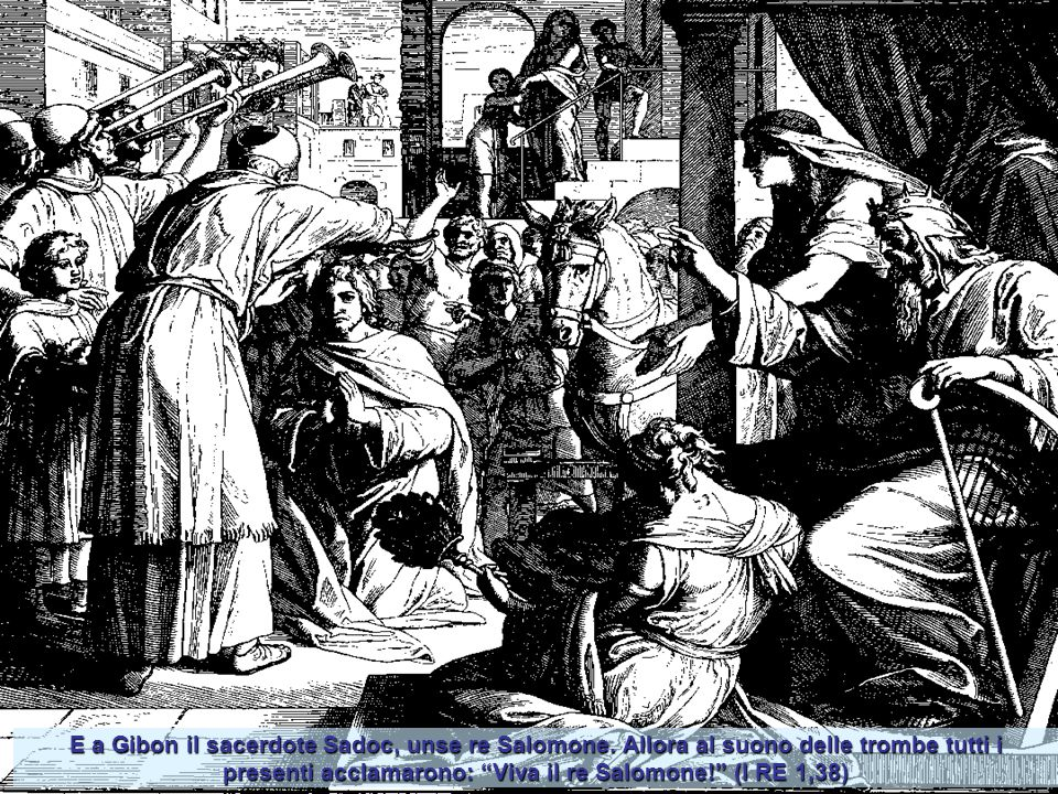 E a Gibon il sacerdote Sadoc, unse re Salomone