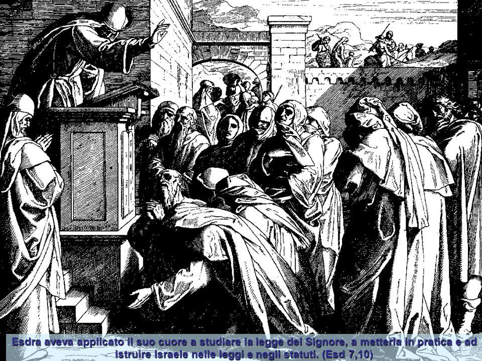 Esdra aveva applicato il suo cuore a studiare la legge del Signore, a metterla in pratica e ad istruire Israele nelle leggi e negli statuti.