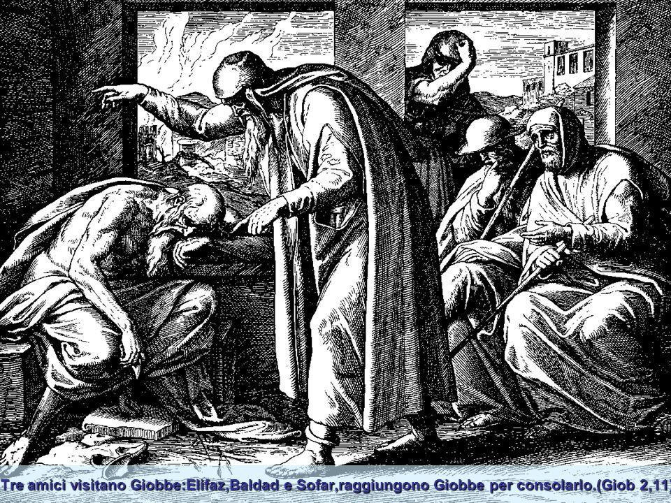 Tre amici visitano Giobbe:Elifaz,Baldad e Sofar,raggiungono Giobbe per consolarlo.(Giob 2,11)