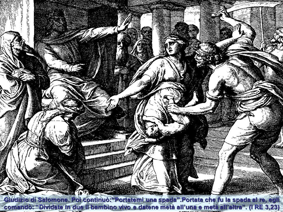 Giudizio di Salomone. Poi continuò: Portatemi una spada