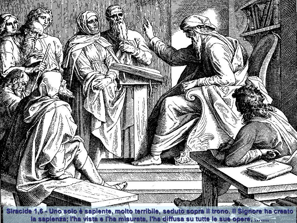 Siracide 1,6 - Uno solo è sapiente, molto terribile, seduto sopra il trono.