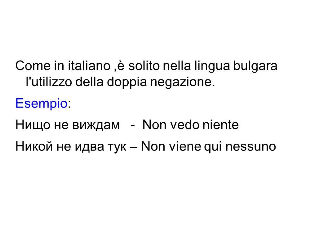 Come in italiano ,è solito nella lingua bulgara l utilizzo della doppia negazione.