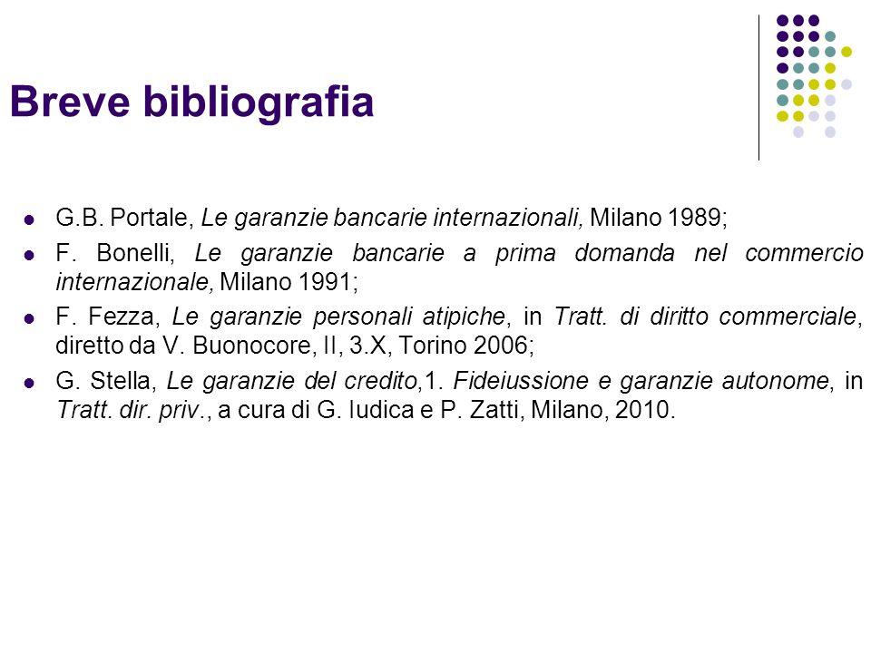 Breve bibliografia G.B. Portale, Le garanzie bancarie internazionali, Milano 1989;