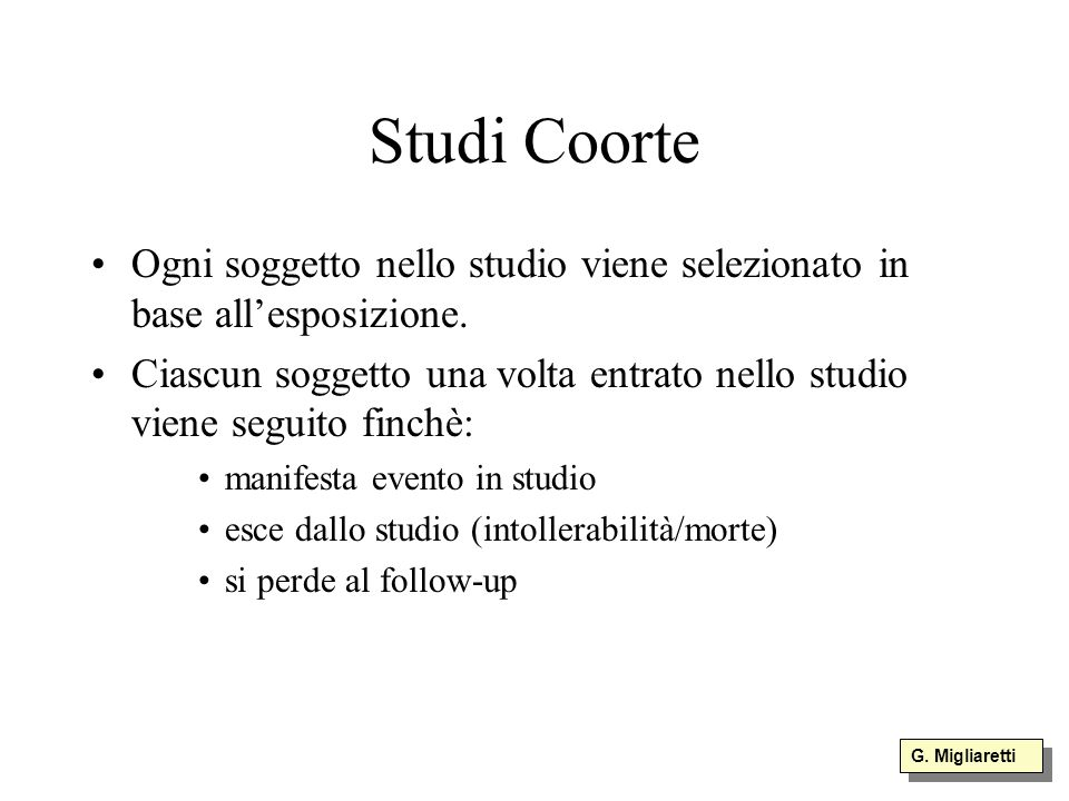 Studi Coorte Ogni soggetto nello studio viene selezionato in base all'esposizione.