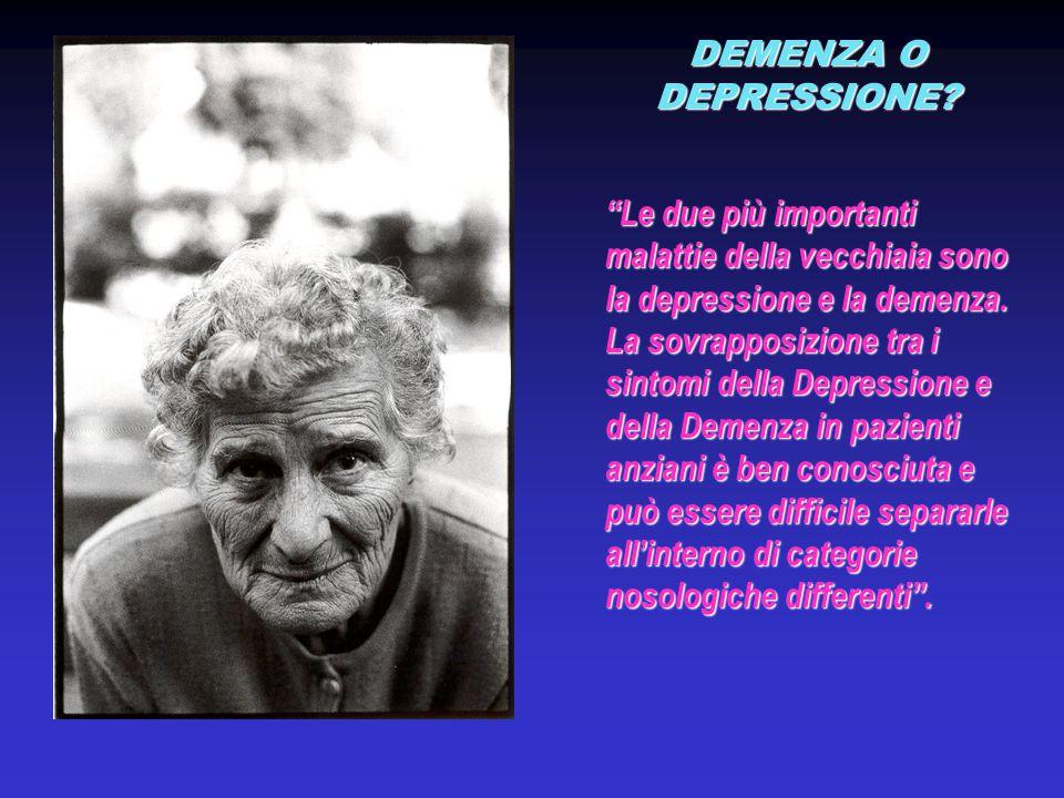 DEMENZA O DEPRESSIONE Le due più importanti malattie della vecchiaia sono la depressione e la demenza.