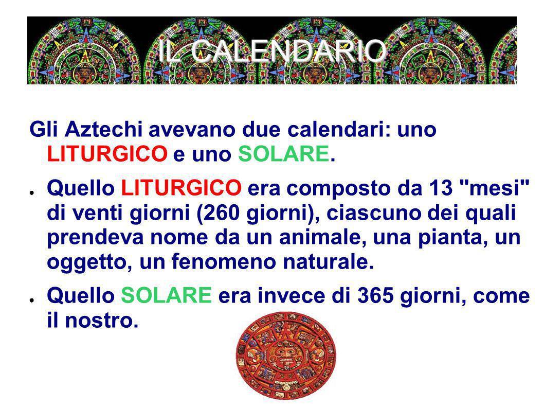 IL CALENDARIO Gli Aztechi avevano due calendari: uno LITURGICO e uno SOLARE.
