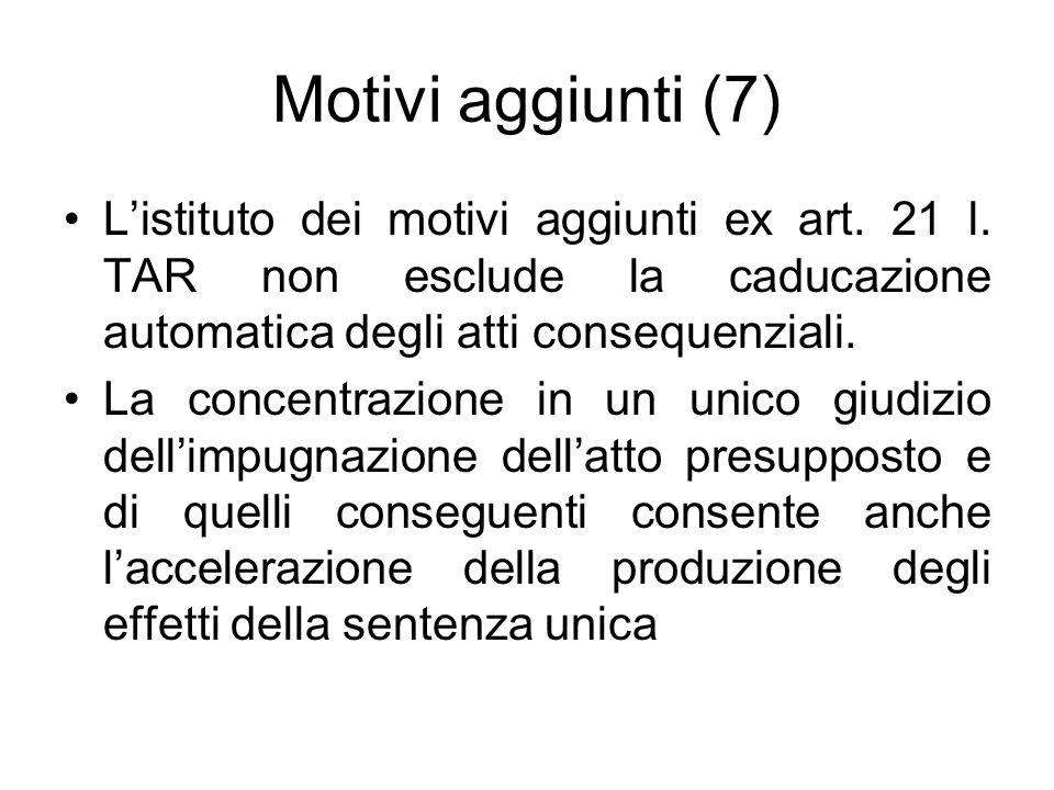 Motivi aggiunti (7) L'istituto dei motivi aggiunti ex art. 21 l. TAR non esclude la caducazione automatica degli atti consequenziali.