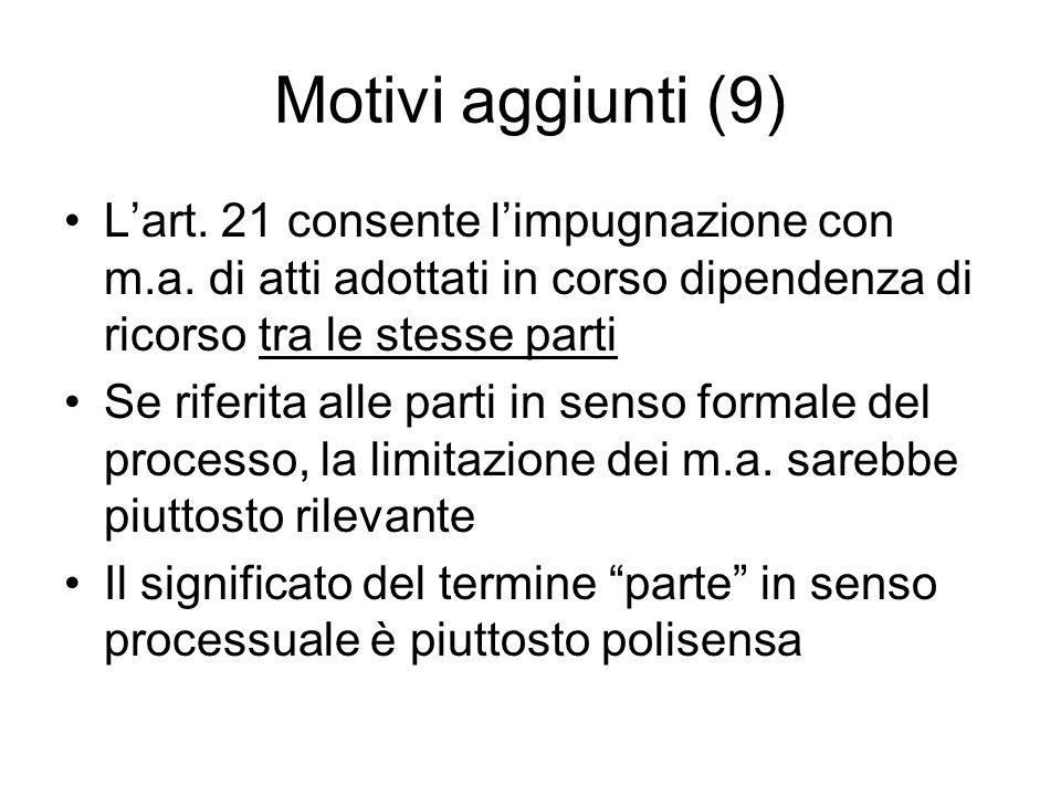 Motivi aggiunti (9) L'art. 21 consente l'impugnazione con m.a. di atti adottati in corso dipendenza di ricorso tra le stesse parti.