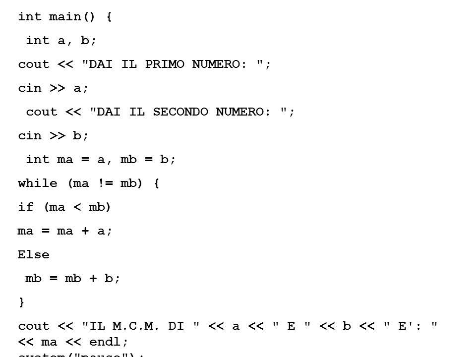 int main() { int a, b; cout << DAI IL PRIMO NUMERO: ; cin >> a; cout << DAI IL SECONDO NUMERO: ;