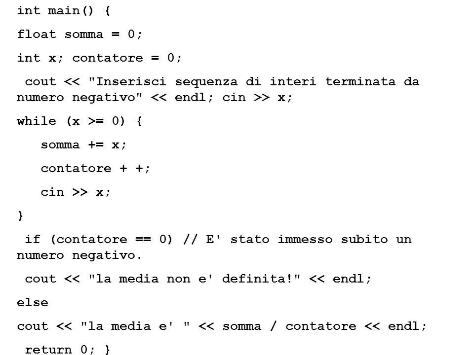 int main() { float somma = 0; int x; contatore = 0; cout << Inserisci sequenza di interi terminata da numero negativo << endl; cin >> x;